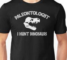 Paleontologist I Hunt Dinosaurs Unisex T-Shirt