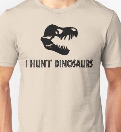 I Hunt Dinosaurs Unisex T-Shirt