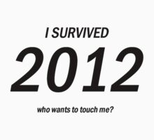 I Survived 2012 who wants to touch me by Start Collections