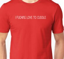I fucking love to cuddle Unisex T-Shirt