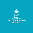 Keep Calm I Survived Another End of the World Prophecy by onehappycamper