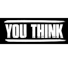 You Think GG Photographic Print