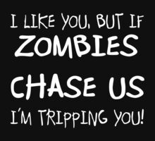 If zombies chase us, I'm tripping you by fsmooth