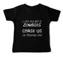 If zombies chase us, I'm tripping you Baby Tee