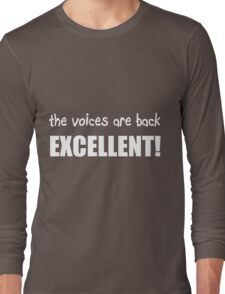 The voices are back, EXCELLENT! Long Sleeve T-Shirt