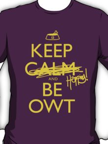 Discreetly Greek - Keep Calm and Be OWT T-Shirt