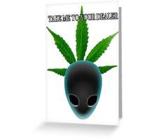 Alien who needs medical marijuana Greeting Card