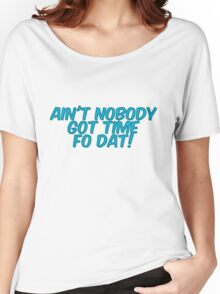 Ain't nobody got time fo dat! Women's Relaxed Fit T-Shirt