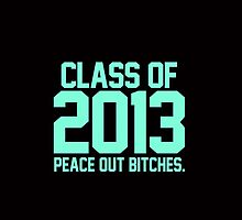 Class of 2013 Peace Out Bitches Tiffany Mint by RexLambo