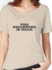 The beginning is near Women's Relaxed Fit T-Shirt