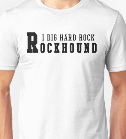 Rockhound I Dig Hard Rock Unisex T-Shirt