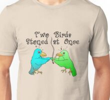 Two Birds Stoned at Once Unisex T-Shirt