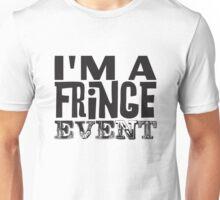 I'm a fringe event Unisex T-Shirt