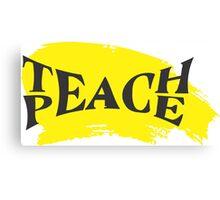Teach Peace! Canvas Print