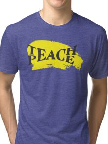 Teach Peace! Tri-blend T-Shirt