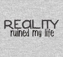 Reality Ruined My Life by 1DxShirtsXLove