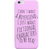 I don't want a boyfriend, I just want fictional characters to be real (black) iPhone Case/Skin