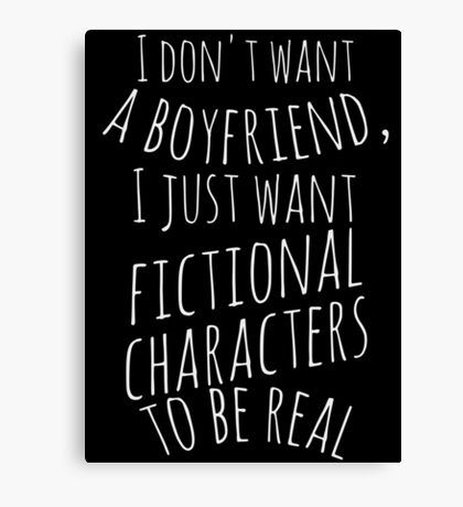 I don't want a boyfriend, I just want fictional characters to be real (white) Canvas Print