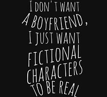 I don't want a boyfriend, I just want fictional characters to be real (white) T-Shirt