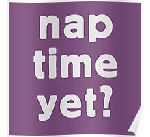 Nap time yet? Poster