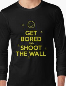 Get Bored & Shoot the Wall Long Sleeve T-Shirt