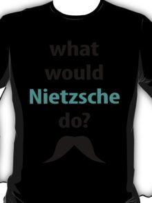 what would Nietzsche do? T-Shirt