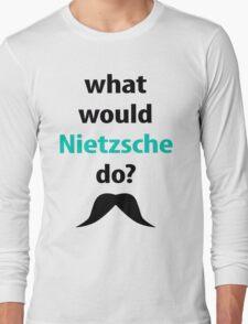 what would Nietzsche do? Long Sleeve T-Shirt