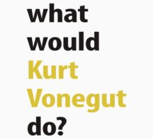 what would Kurt Vonnegut do? by emilylookshigh