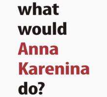 what would Anna Karenina do? by emilylookshigh