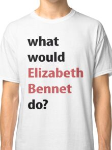 what would Elizabeth Bennet do? Classic T-Shirt