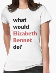 what would Elizabeth Bennet do? Womens Fitted T-Shirt