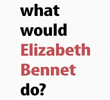 what would Elizabeth Bennet do? Unisex T-Shirt