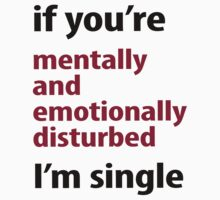 if you're mentally and emotionally disturbed I'm single by emilylookshigh