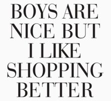 Boys are nice but I like shopping better by RexLambo