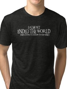 Almost Ended the World...Then I Took an Arrow to the Knee Tri-blend T-Shirt