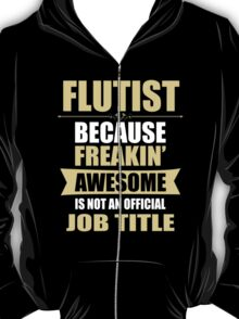 FLUTIST BECAUSE FREAKIN  AWESOME IS NOT AN OFFICIAL JOB TITLE T-Shirt