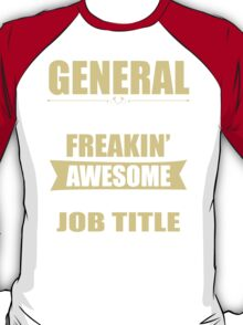 GENERAL BECAUSE FREAKIN  AWESOME IS NOT AN OFFICIAL JOB TITLE T-Shirt