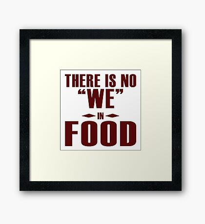 "There is no ""WE"" in ""FOOD"", I agree Framed Print"