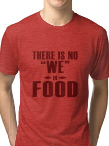 "There is no ""WE"" in ""FOOD"", I agree Tri-blend T-Shirt"