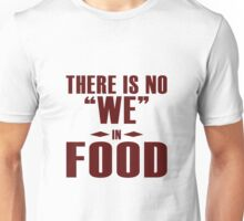 "There is no ""WE"" in ""FOOD"", I agree Unisex T-Shirt"