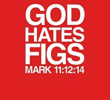 God hates figs Unisex T-Shirt