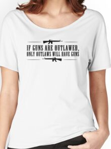 If guns are outlawed, only outlaws will have guns. Women's Relaxed Fit T-Shirt
