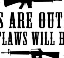 If guns are outlawed, only outlaws will have guns. Sticker