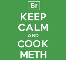 Keep Calm and Cook Meth by whomb