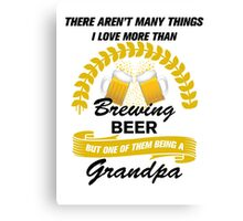 This Grandpa Loves Brewing Beer Canvas Print