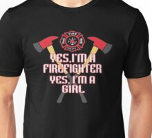 Yes, Im a Firefighter. Yes, Im a Girl !!! Unisex T-Shirt