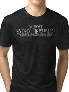 Almost Ended the World...Then I Took an Arrow to the Knee (v2) Tri-blend T-Shirt