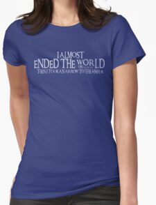 Almost Ended the World...Then I Took an Arrow to the Knee (v2) Womens Fitted T-Shirt