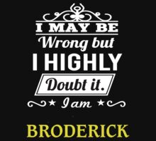 BRODERICK I May Be Wrong But I Highly Doubt It I Am ,T Shirt, Hoodie, Hoodies, Year, Birthday  by dungnova