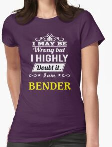BENDER I May Be Wrong But I Highly Doubt It I Am  - T Shirt, Hoodie, Hoodies, Year, Birthday  T-Shirt